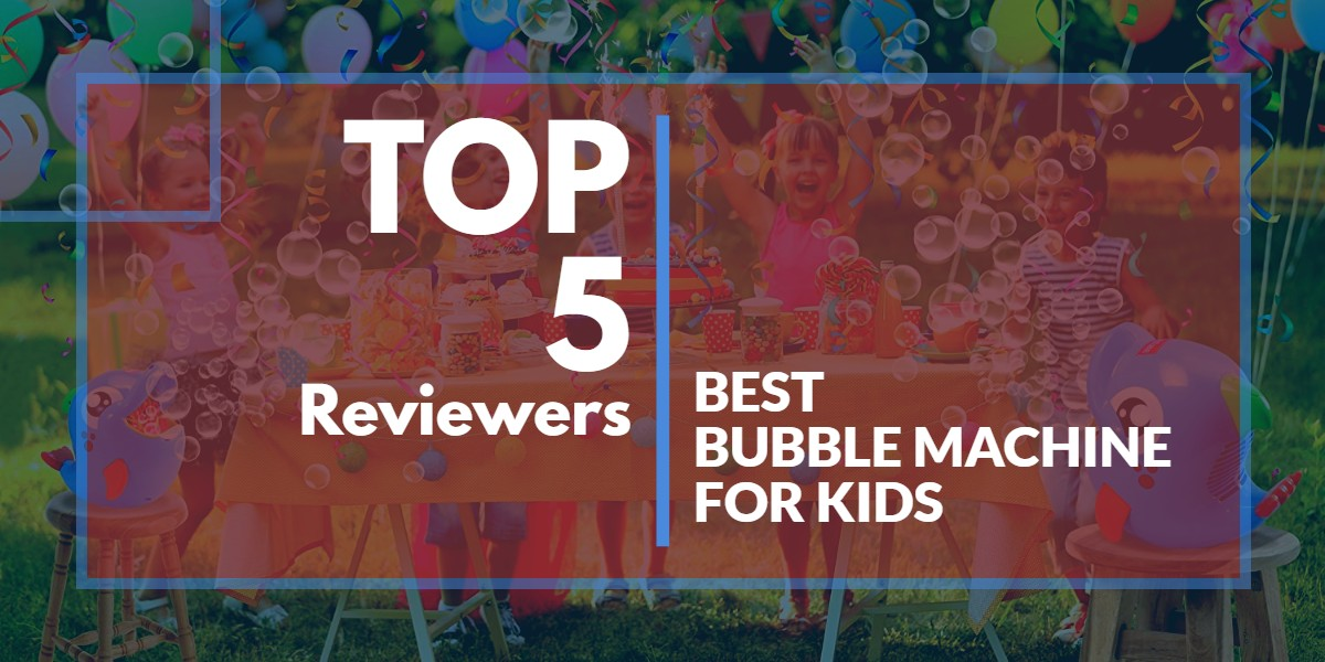 Best Bubble Machine For Kids