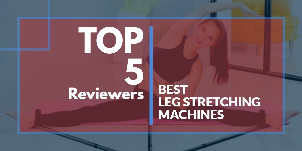 Best Leg Stretching Machines